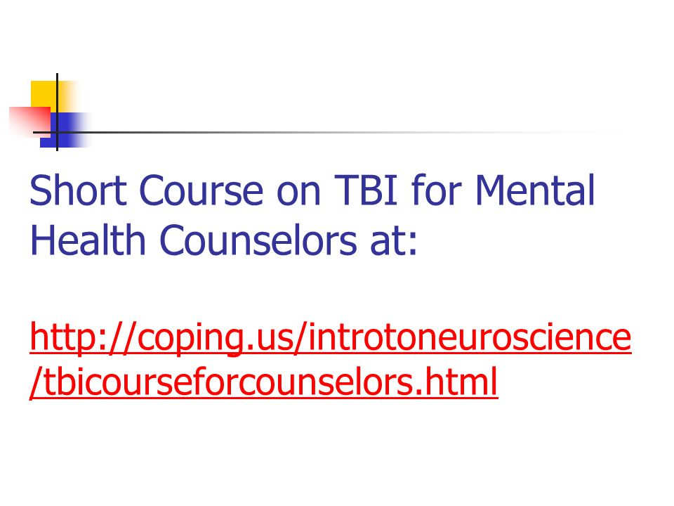 Short Course on TBI for Mental Health Counselors at: http://coping