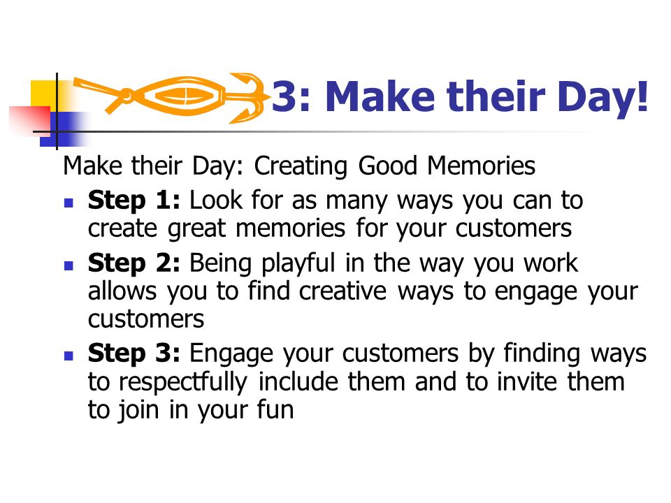 3: Make their Day! Make their Day: Creating Good Memories