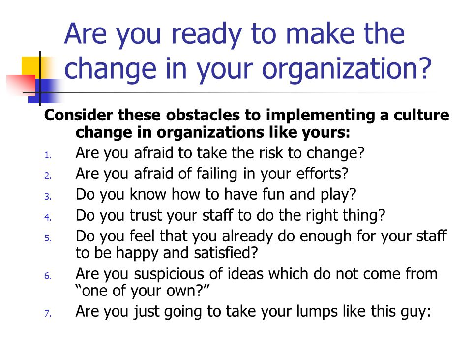 Are you ready to make the change in your organization