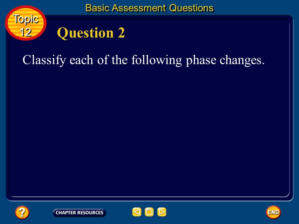 Question 2 Classify each of the following phase changes. Topic 12