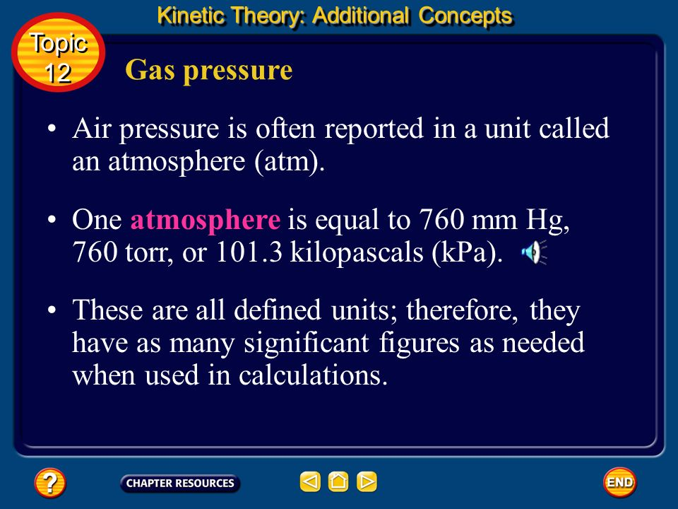 Air pressure is often reported in a unit called an atmosphere (atm).