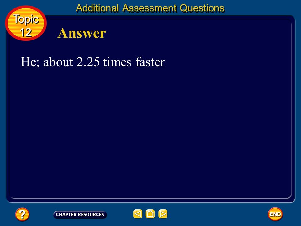 Answer He; about 2.25 times faster Topic 12