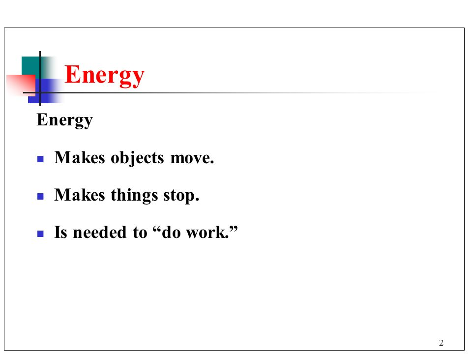 Energy Energy Makes objects move. Makes things stop.