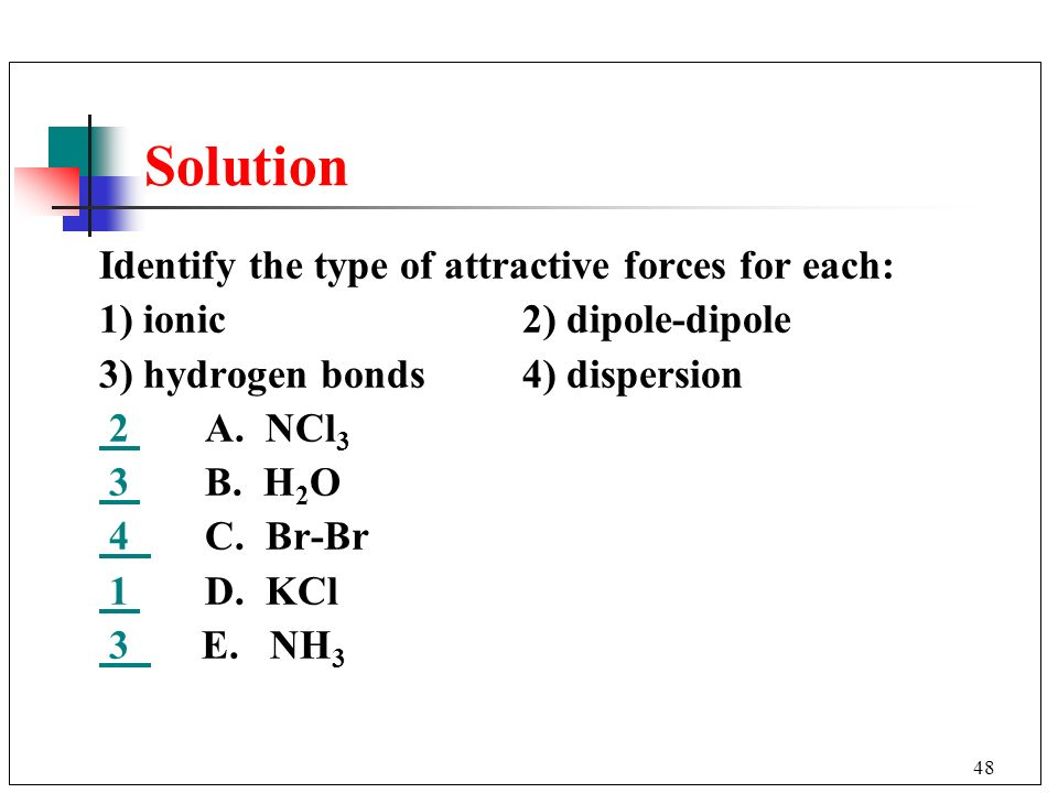 Solution Identify the type of attractive forces for each: