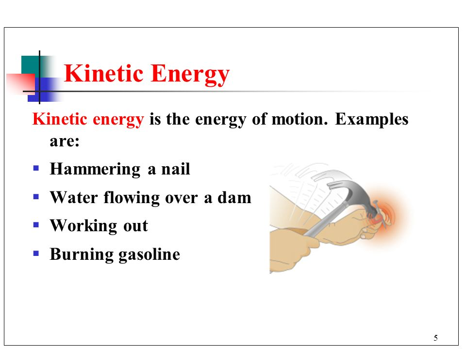 Kinetic Energy Kinetic energy is the energy of motion. Examples are: