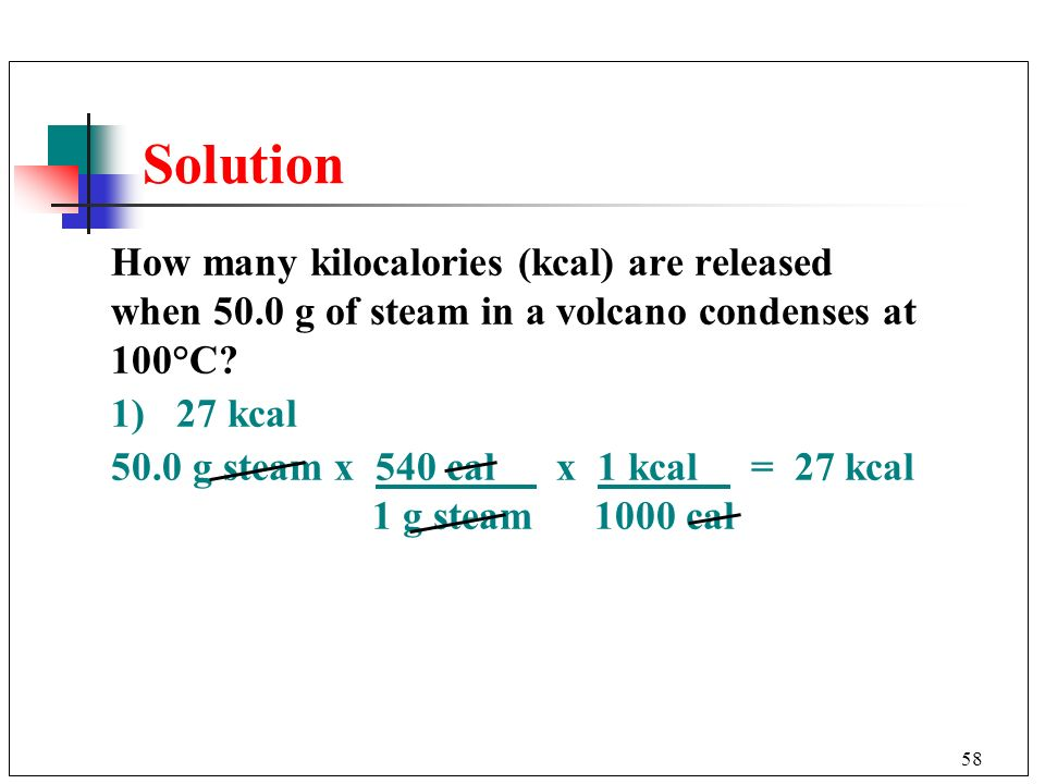 Solution How many kilocalories (kcal) are released when 50.0 g of steam in a volcano condenses at 100°C