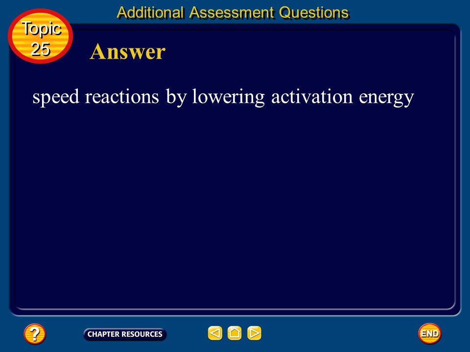 Answer speed reactions by lowering activation energy Topic 25