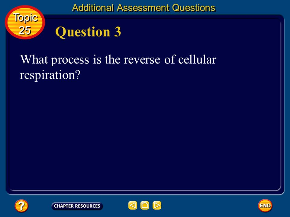 Question 3 What process is the reverse of cellular respiration Topic
