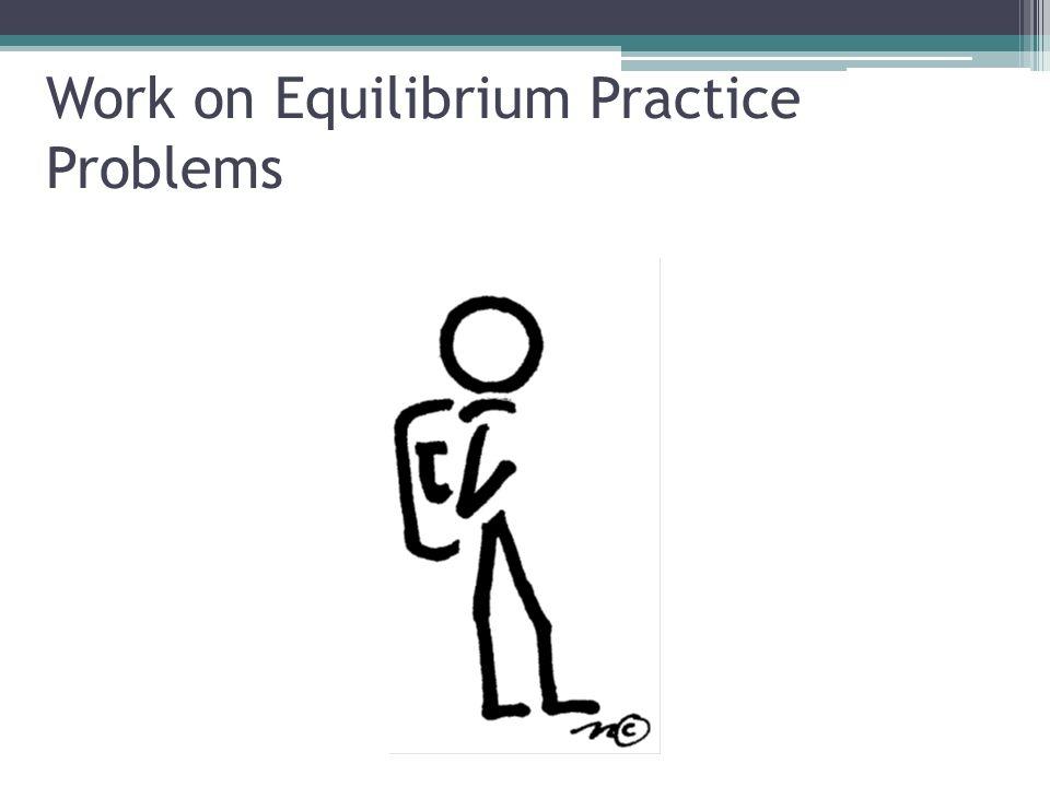 Work on Equilibrium Practice Problems