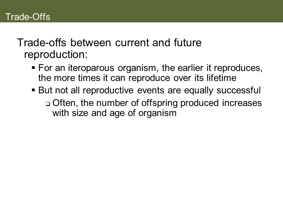 Trade-offs between current and future reproduction: