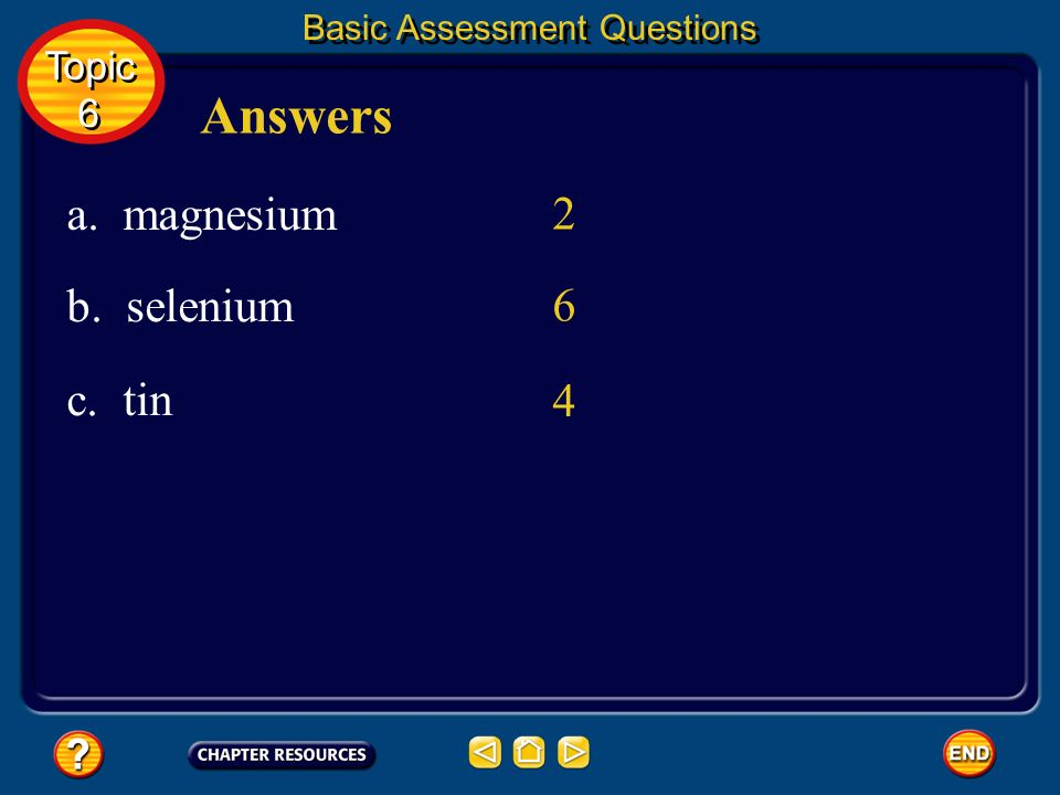 Answers a. magnesium 2 b. selenium 6 c. tin 4 Topic 6