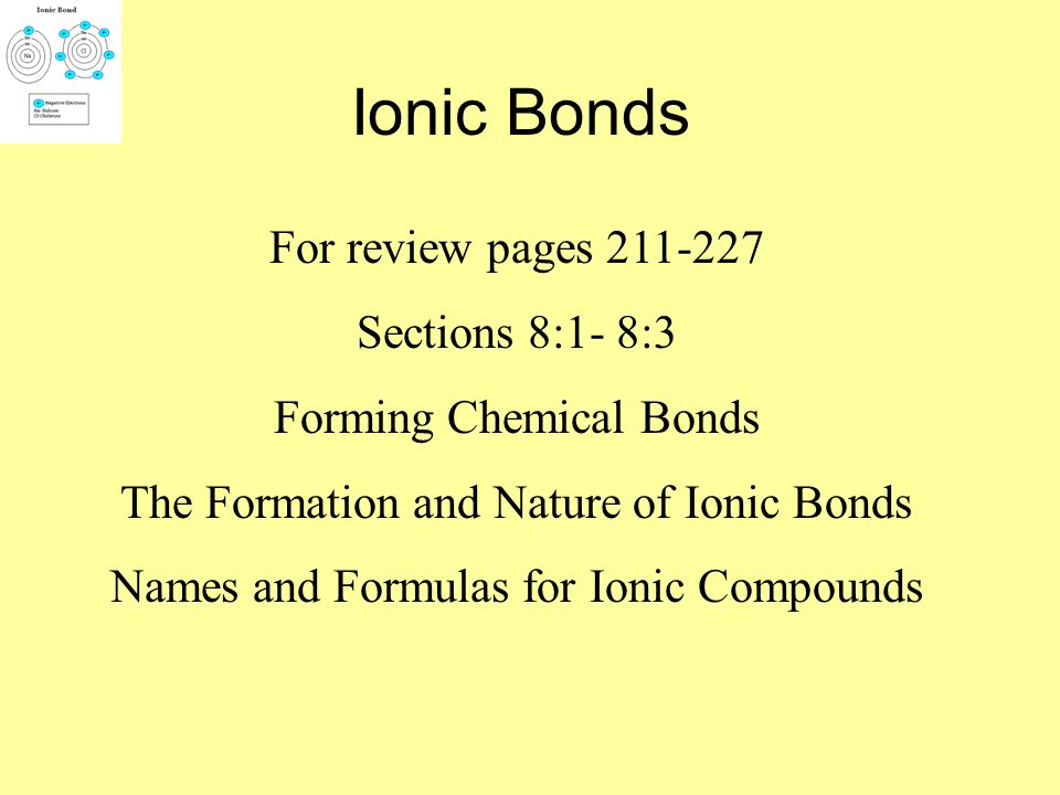 Ionic Bonds For review pages 211-227 Sections 8:1- 8:3