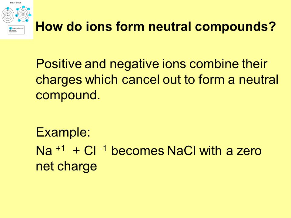 How do ions form neutral compounds