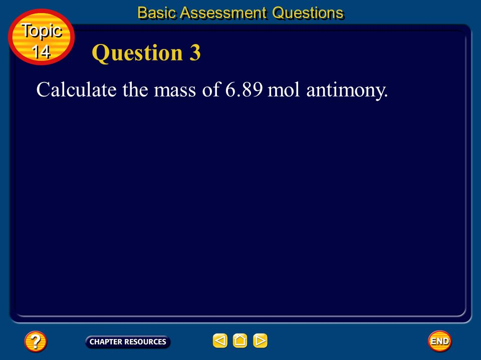 Question 3 Calculate the mass of 6.89 mol antimony. Topic 14