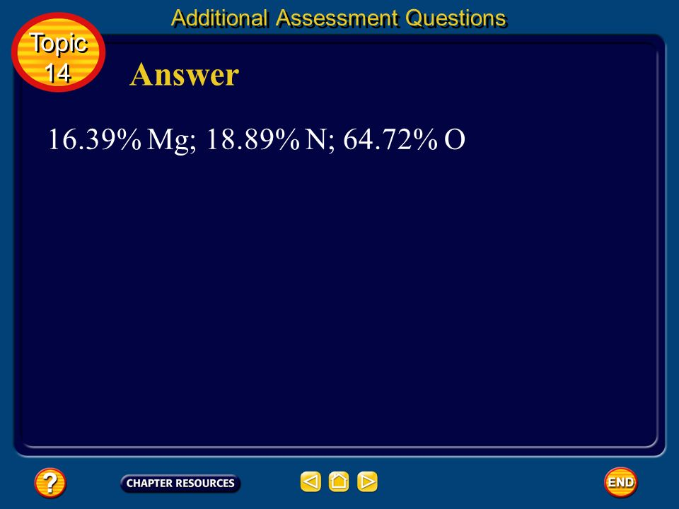 Answer 16.39% Mg; 18.89% N; 64.72% O Topic 14