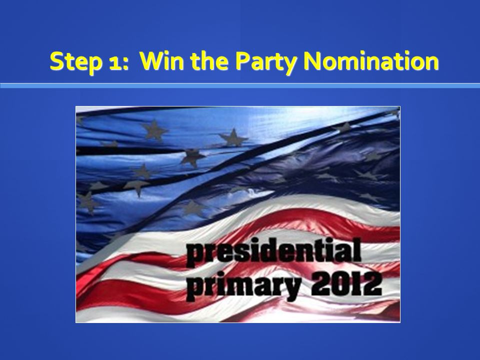 Step 1: Win the Party Nomination
