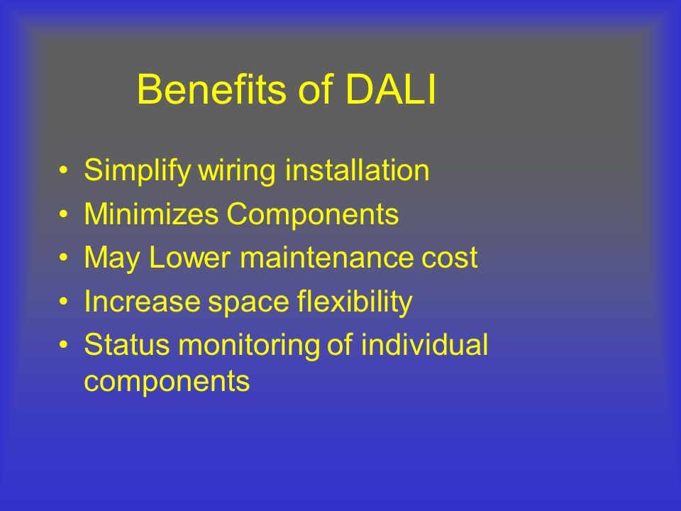 Benefits of DALI Simplify wiring installation Minimizes Components