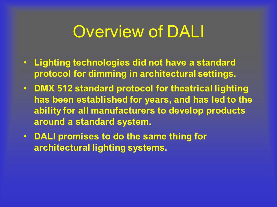 Overview of DALI Lighting technologies did not have a standard protocol for dimming in architectural settings.