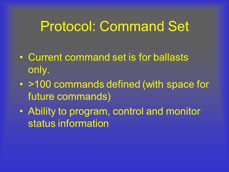 Protocol: Command Set Current command set is for ballasts only.