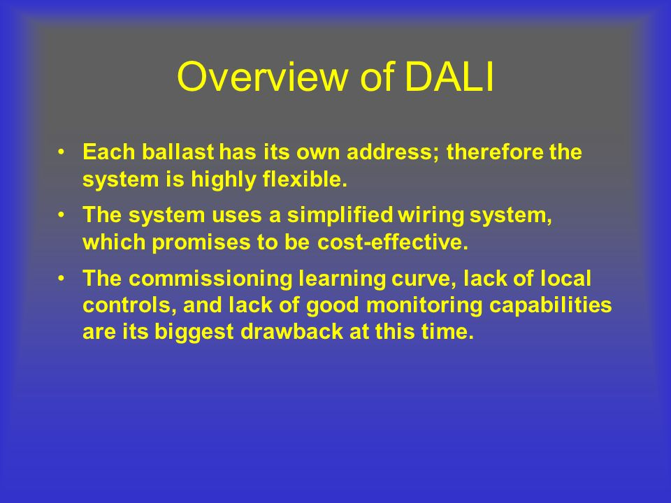 Overview of DALI Each ballast has its own address; therefore the system is highly flexible.