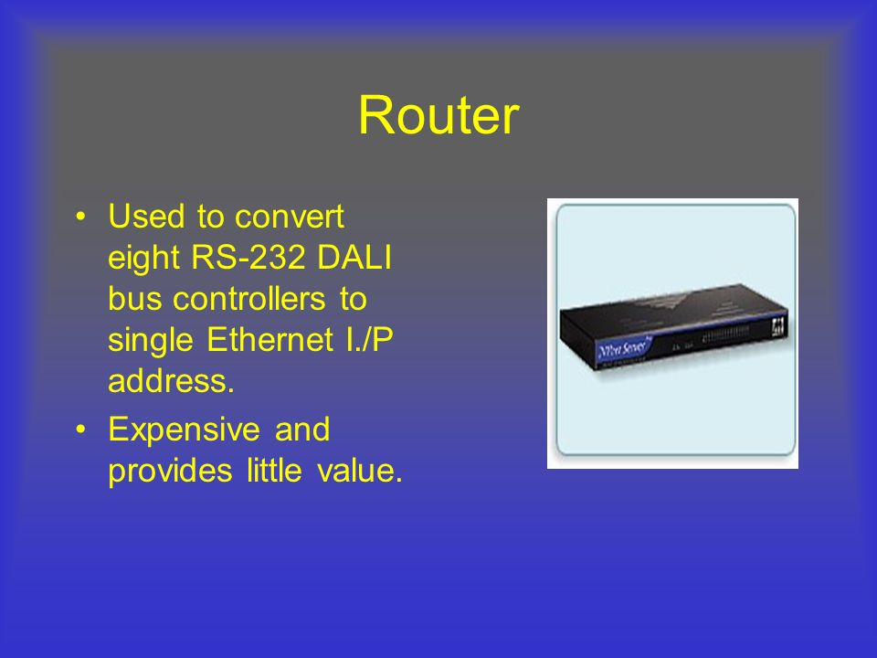 Router Used to convert eight RS-232 DALI bus controllers to single Ethernet I./P address.