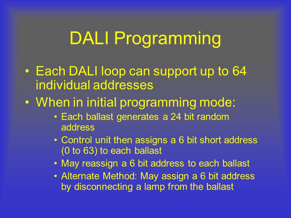 DALI Programming Each DALI loop can support up to 64 individual addresses. When in initial programming mode: