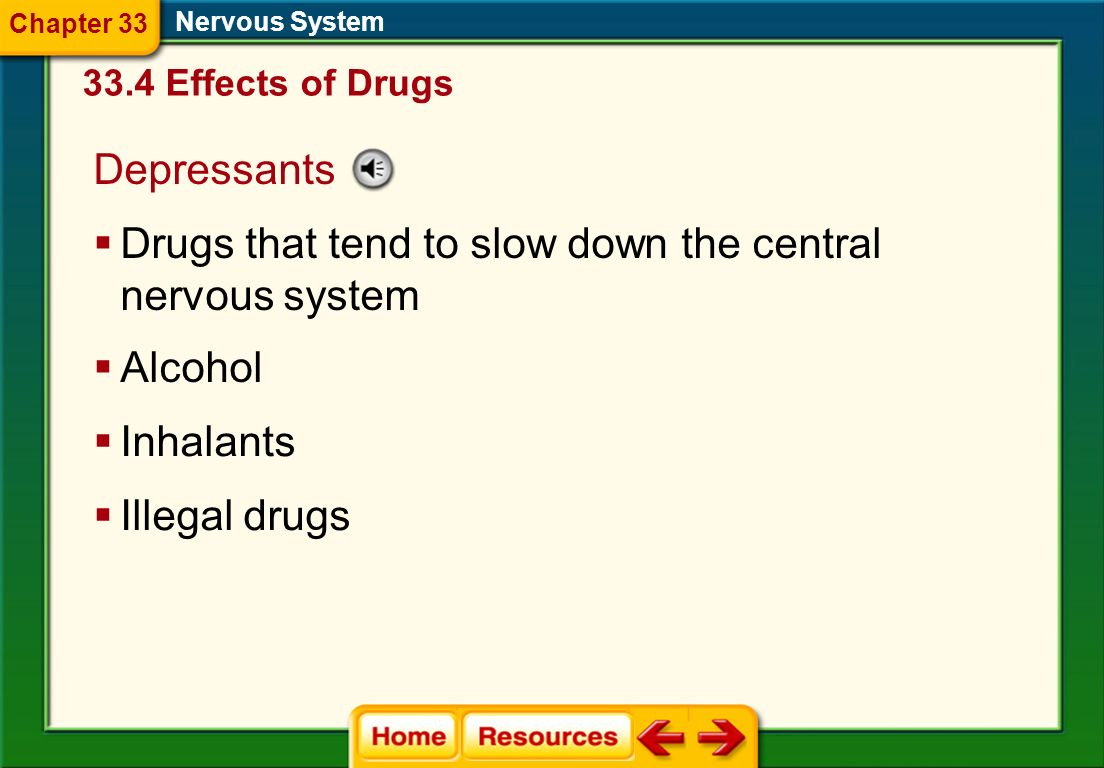 Drugs that tend to slow down the central nervous system