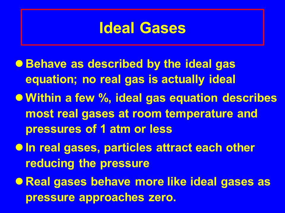 Ideal Gases Behave as described by the ideal gas equation; no real gas is actually ideal.