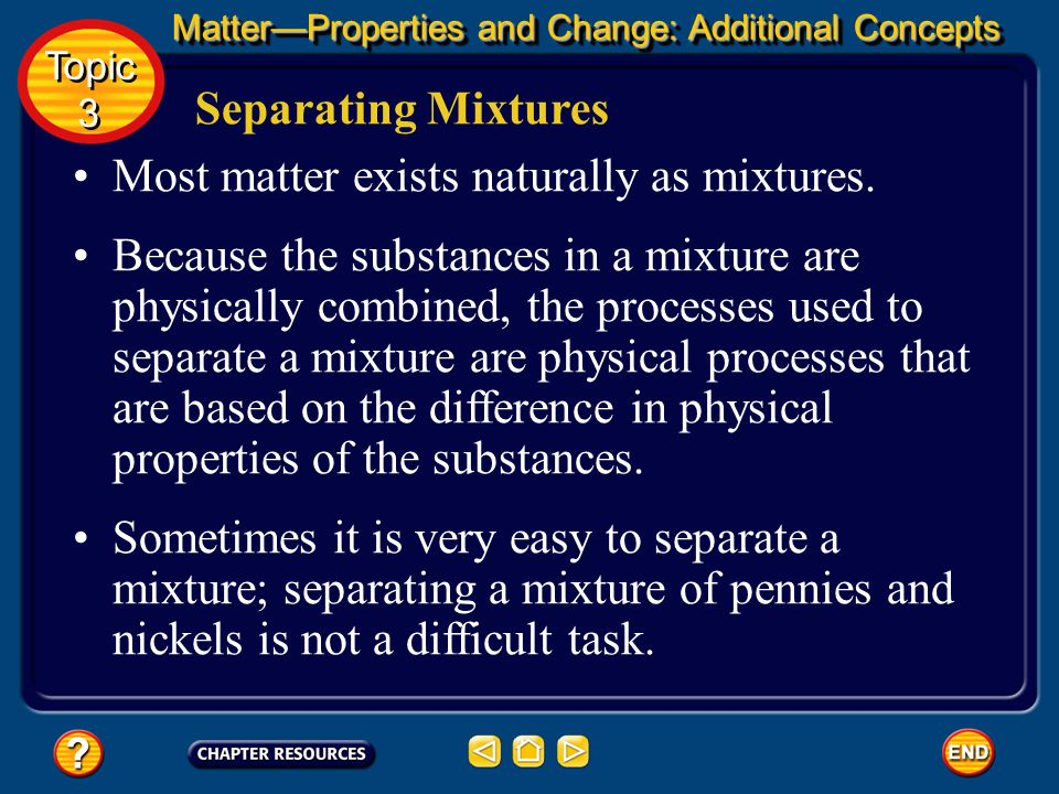 Most matter exists naturally as mixtures.