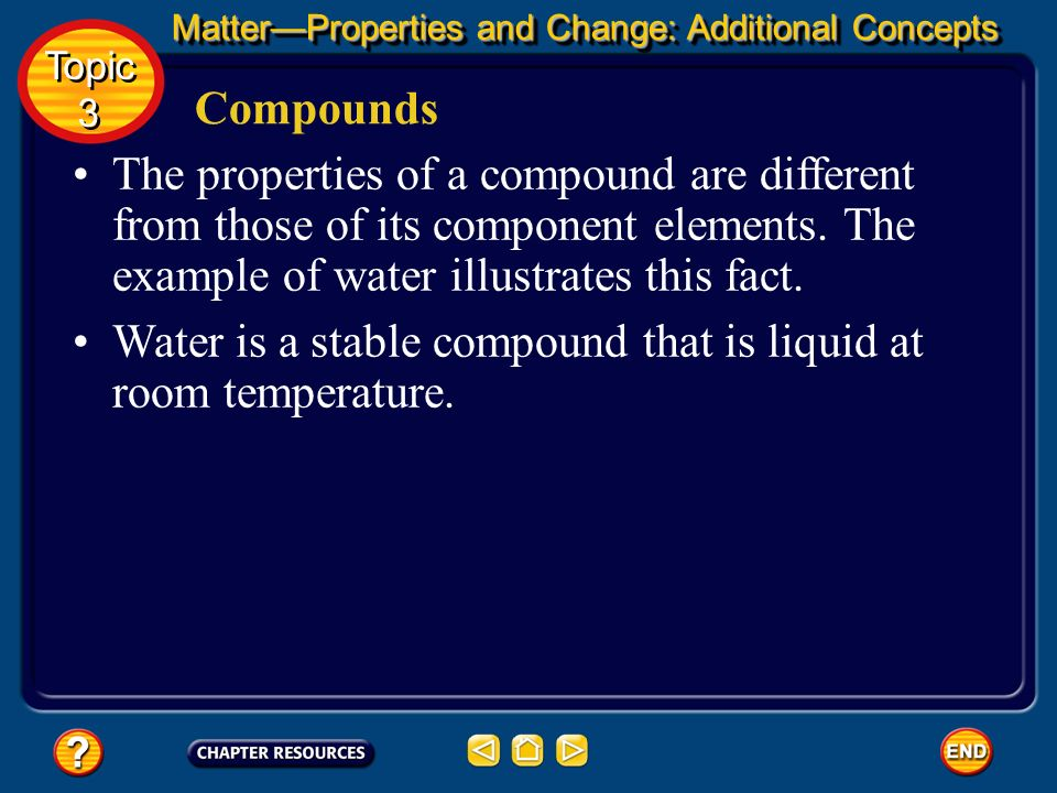 Water is a stable compound that is liquid at room temperature.