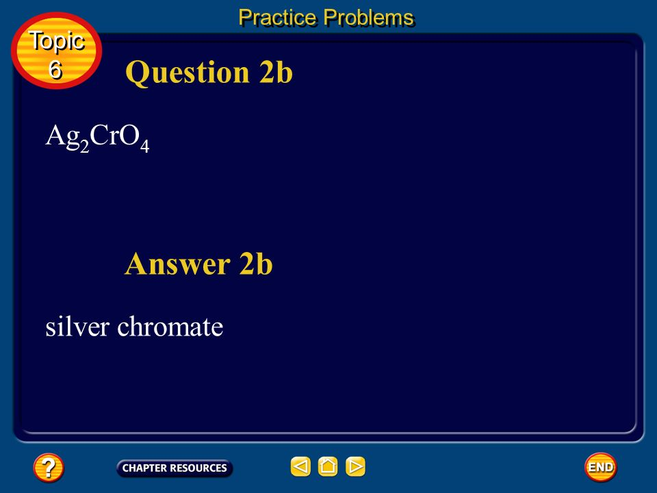 Question 2b Answer 2b Ag2CrO4 silver chromate Topic 6