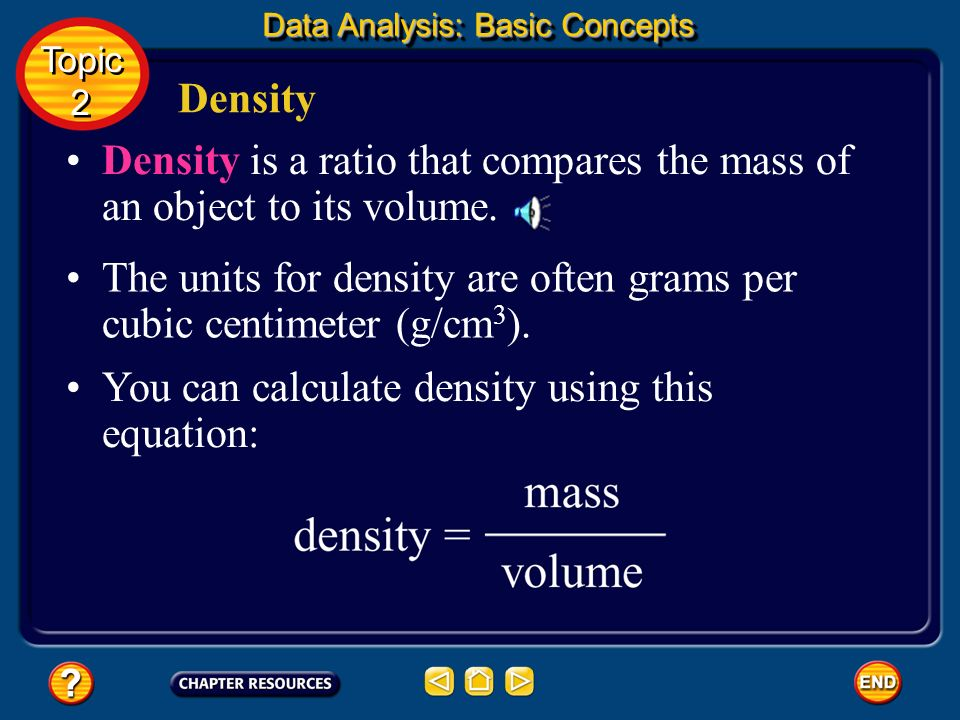 Density is a ratio that compares the mass of an object to its volume.
