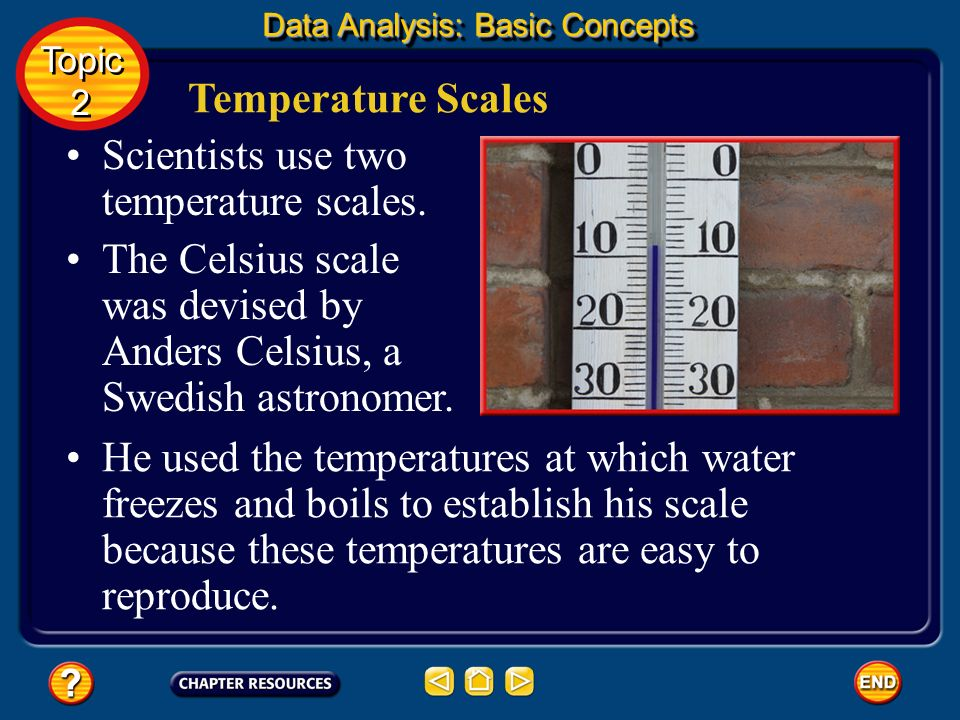 Scientists use two temperature scales.