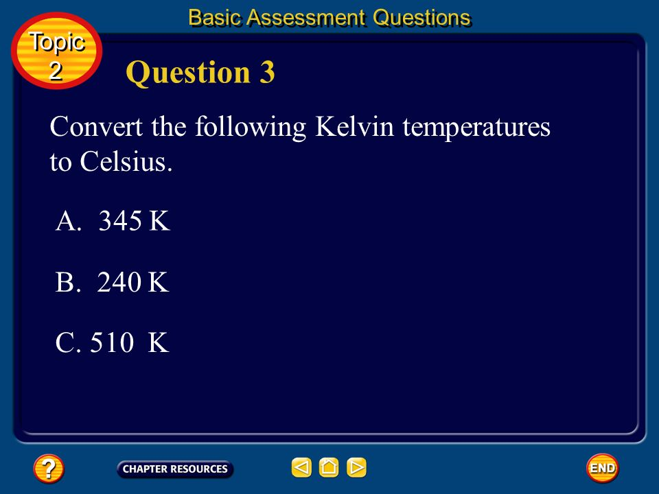 Question 3 Convert the following Kelvin temperatures to Celsius.