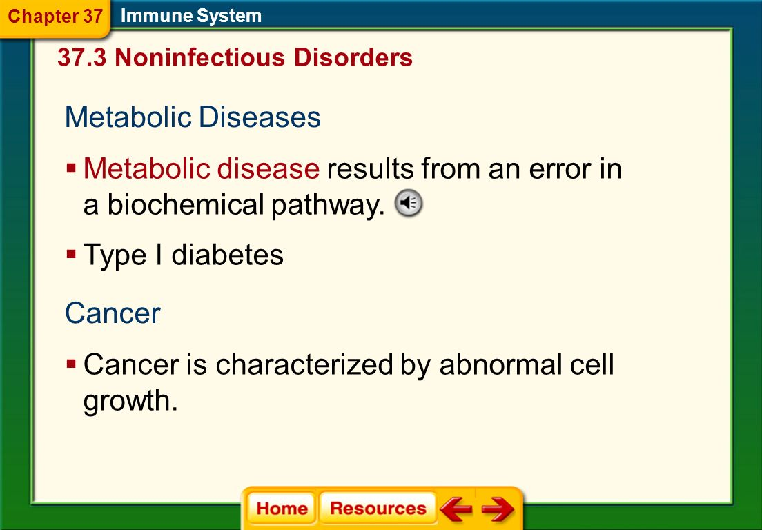 Metabolic disease results from an error in a biochemical pathway.
