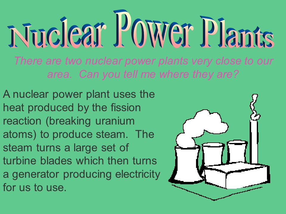 Nuclear Power Plants There are two nuclear power plants very close to our area. Can you tell me where they are