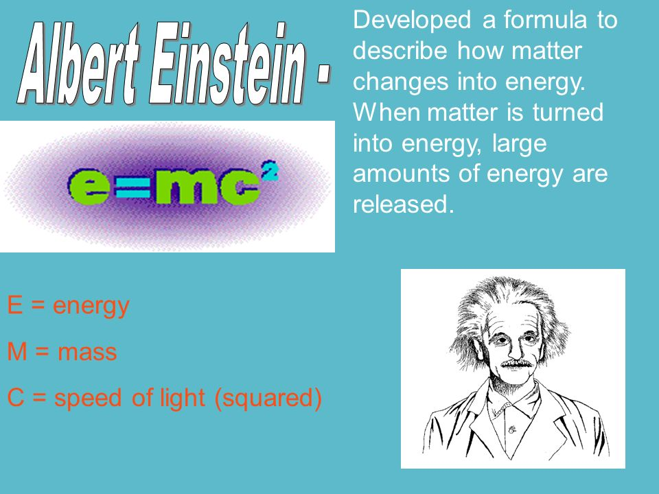 Developed a formula to describe how matter changes into energy