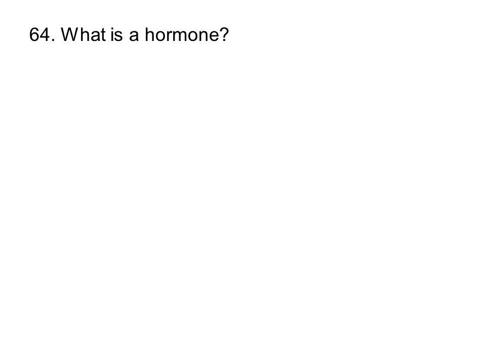 64. What is a hormone