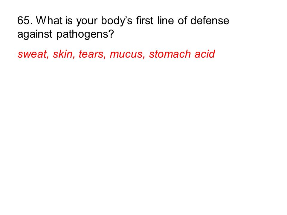65. What is your body's first line of defense against pathogens