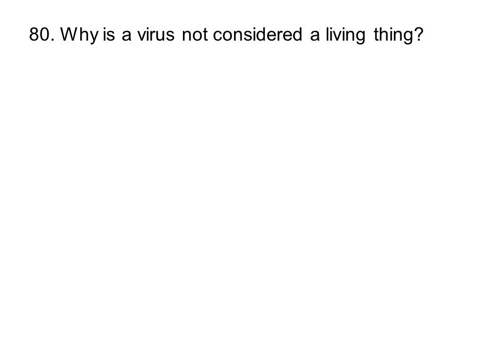 80. Why is a virus not considered a living thing
