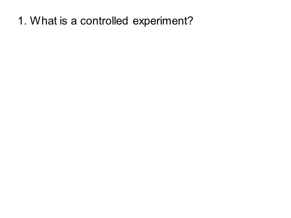 1. What is a controlled experiment