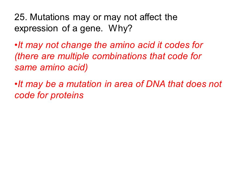 25. Mutations may or may not affect the expression of a gene. Why