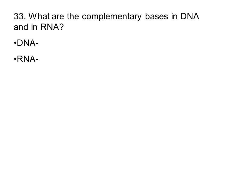 33. What are the complementary bases in DNA and in RNA