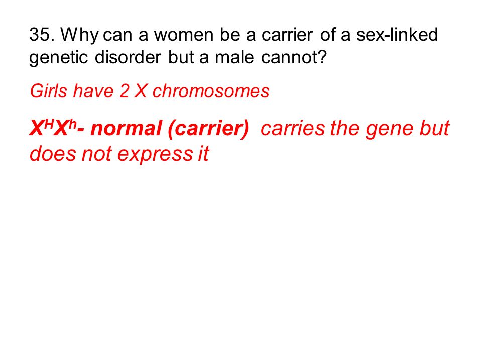 XHXh- normal (carrier) carries the gene but does not express it
