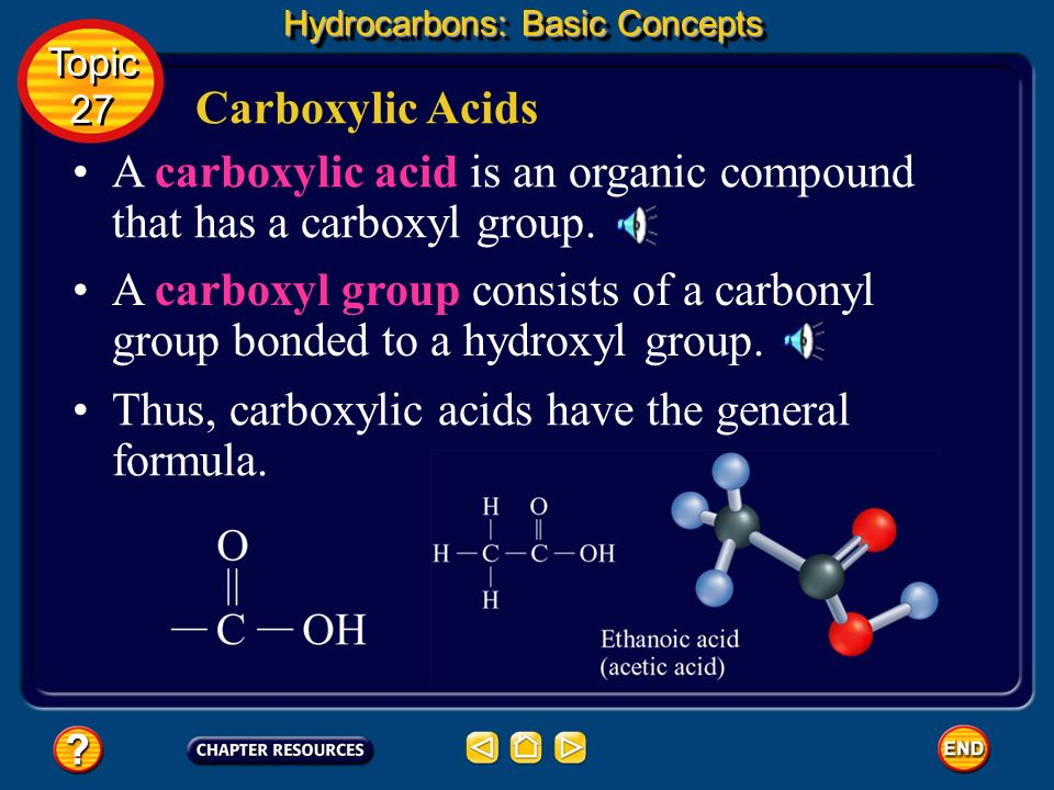 A carboxylic acid is an organic compound that has a carboxyl group.