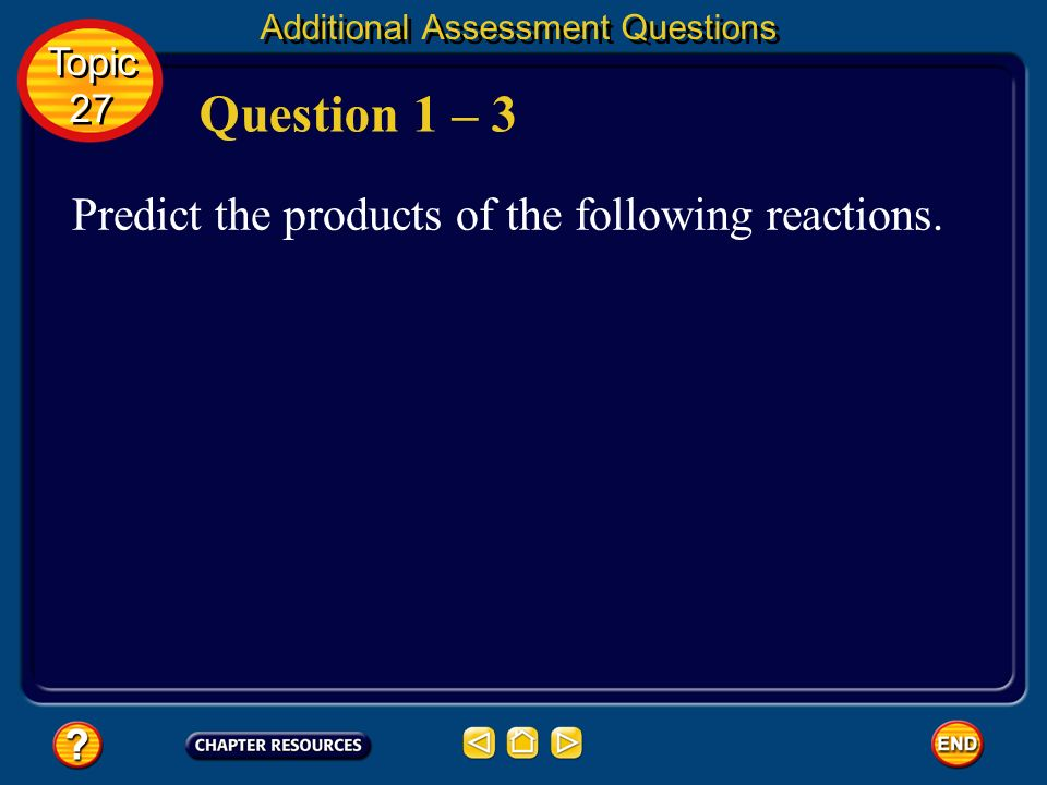 Question 1 – 3 Predict the products of the following reactions. Topic
