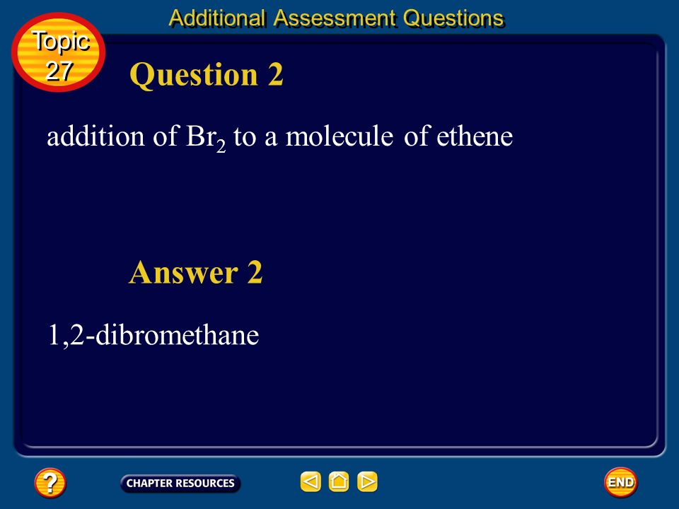 Question 2 Answer 2 addition of Br2 to a molecule of ethene