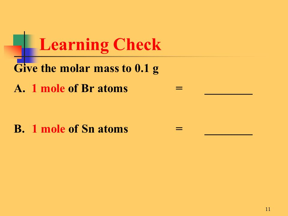 Learning Check Give the molar mass to 0.1 g