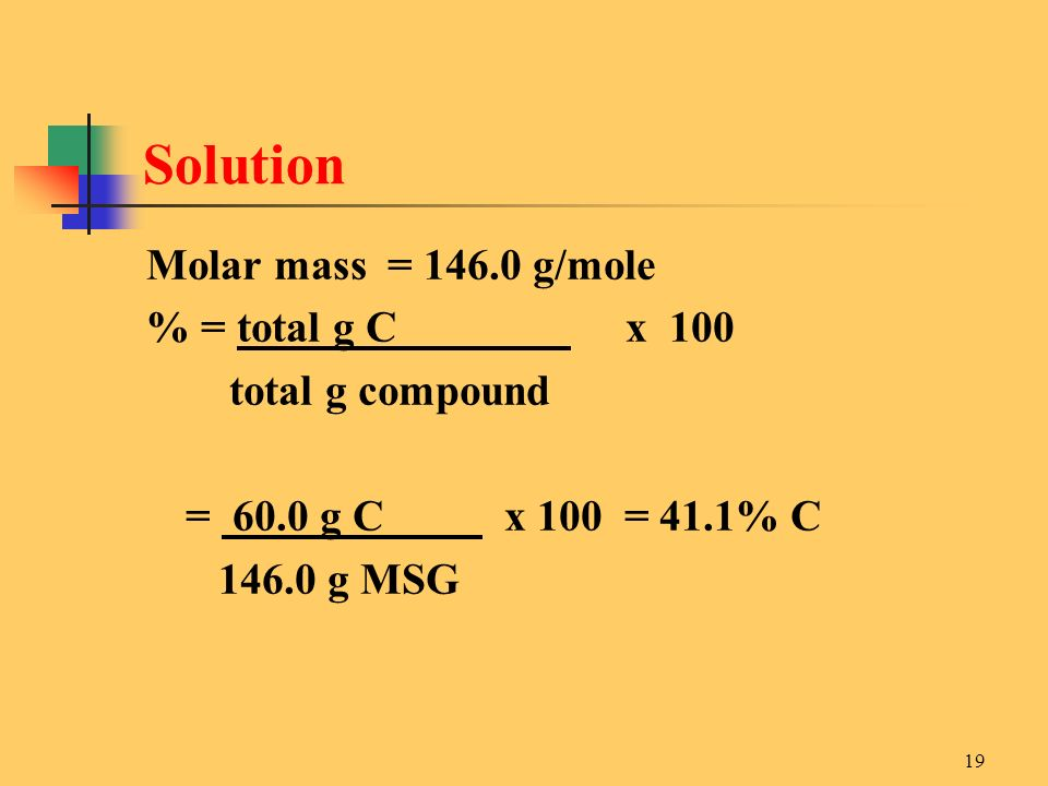 Solution Molar mass = 146.0 g/mole % = total g C x 100