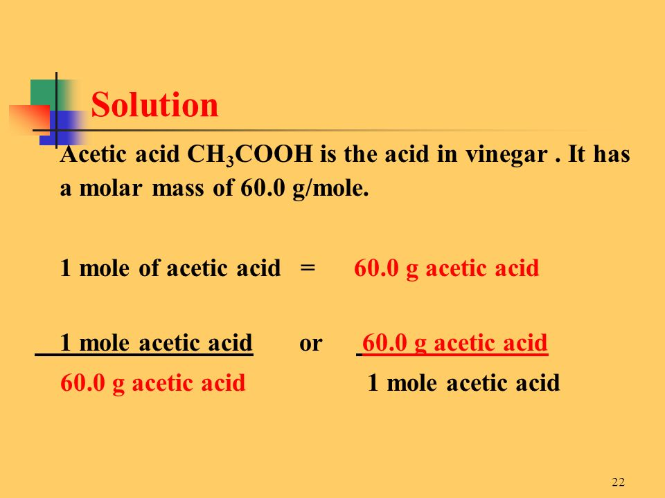 Solution Acetic acid CH3COOH is the acid in vinegar . It has a molar mass of 60.0 g/mole. 1 mole of acetic acid = 60.0 g acetic acid.